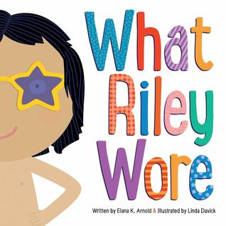 What Riley Wore by Elana K. Arnold