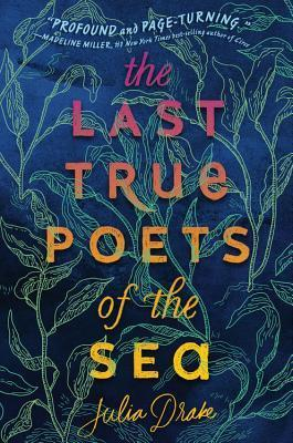 The Last True Poets of the Sea by Julia Drake