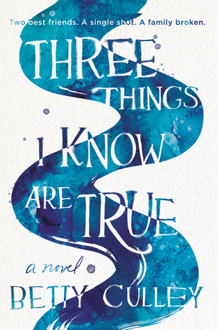 Three Things I Know Are True by Betty Culley