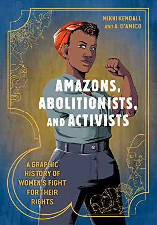 Amazons, Abolitionists, and Activists by Mikki Kendall and A. D'Amico