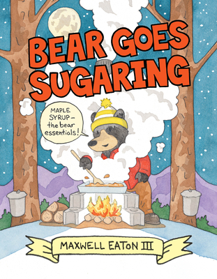 Bear Goes Sugaring by Maxwell Eaton III