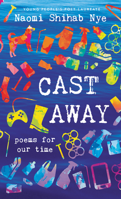 Cast Away Poems for Our Time by Naomi Shihab Nye