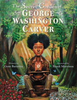 The Secret Garden of George Washington Carver by Gene Barretta