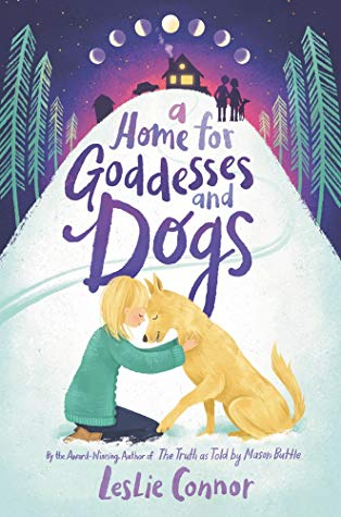 A Home for Goddesses and Dogs by Leslie Connor