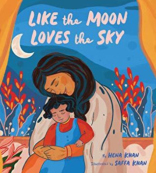 Like the Moon Loves the Sky by Hena Khan