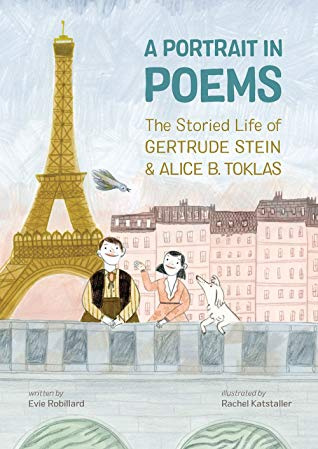 Portrait in Poems The Storied Life of Gertrude Stein & Alice B. Toklas by Evie Robillard