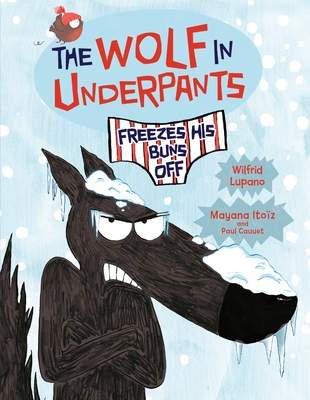 The Wolf in Underpants Freezes His Buns Off by Wilfrid Lupano