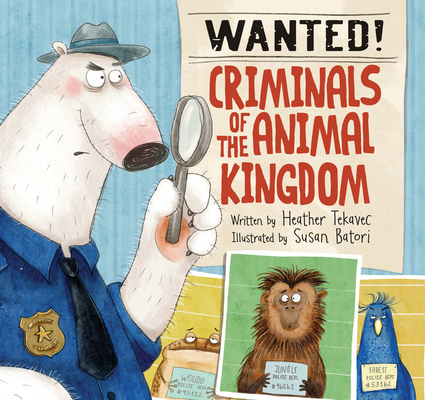 Wanted Criminals of the Animal Kingdom by Heather Tekavec
