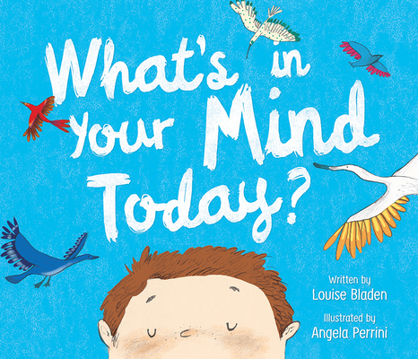 What's in Your Mind Today by Louise Bladen