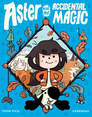 Aster and the Accidental Magic by Thom Pico