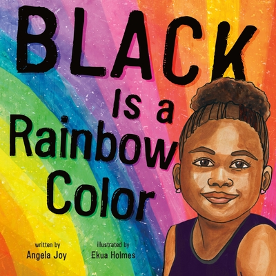 Black Is a Rainbow Color by Angela Joy
