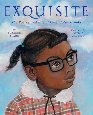 Exquisite The Poetry and Life of Gwendolyn Brooks by Suzanne Slade
