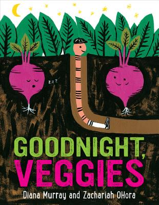 Goodnight, Veggies by Diana Murray and Zachariah OHora