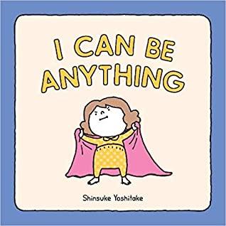 I Can Be Anything by Shinsuke Yoshitake