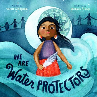 We Are Water Protectors by Carole Lindstrom