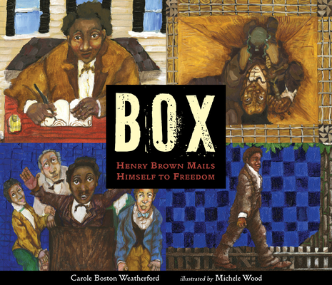 Box Henry Brown Makes Himself to Freedom by Carole Boston Weatherford