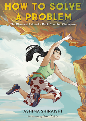 How to Solve a Problem The Rise and Falls of a Rock-Climbing Champion by Ashima Shiraishi