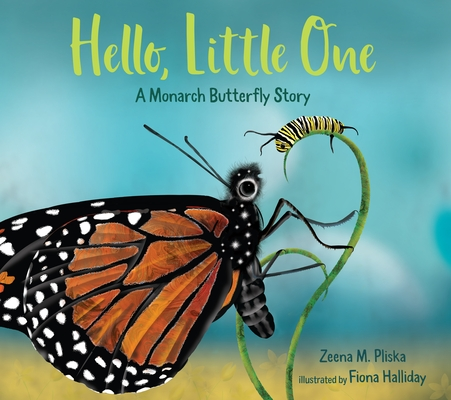 Hello, Little One A Monarch Butterfly Story by Zeena M. Pliska
