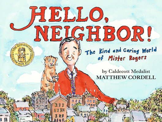 Hello, Neighbor The Kind and Caring World of Mister Rogers by Matthew Cordell