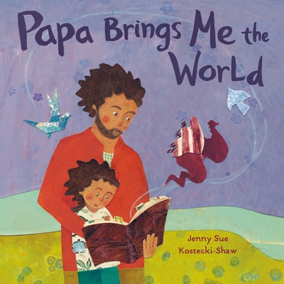 Papa Brings Me the World by Jenny Sue Kostecki-Shaw