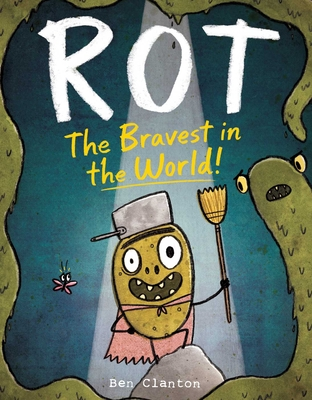 Rot The Bravest in the World by Ben Clanton