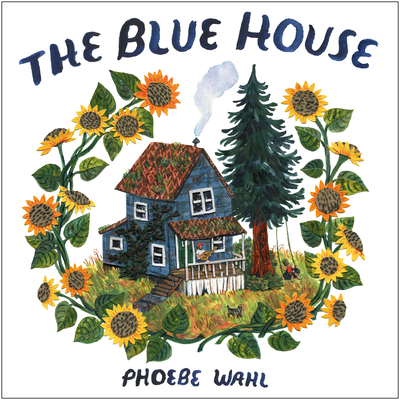 The Blue House by Phoebe Wahl