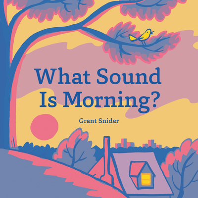 What Sound Is Morning by Grant Snider