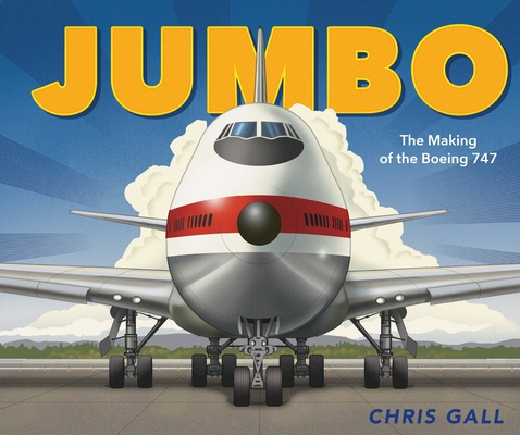 Jumbo The Making of the Boeing 747 by Chris Gall
