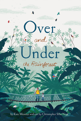 Over and Under the Rainforest by Kate Messner